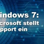 Windows 7 – Das Support-Ende und die fehlende Umstellung – viele Probleme lauern